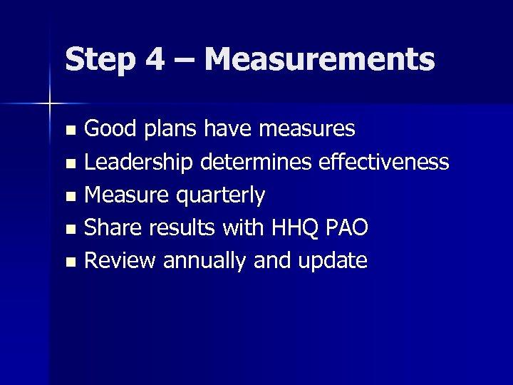 Step 4 – Measurements Good plans have measures n Leadership determines effectiveness n Measure