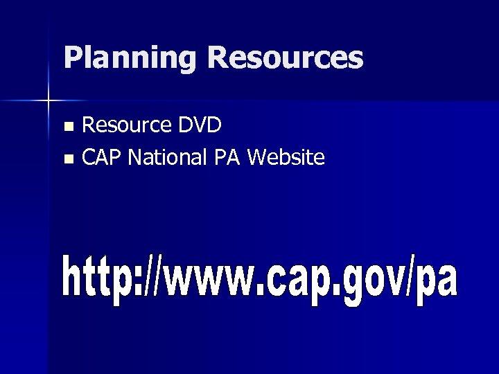 Planning Resources Resource DVD n CAP National PA Website n