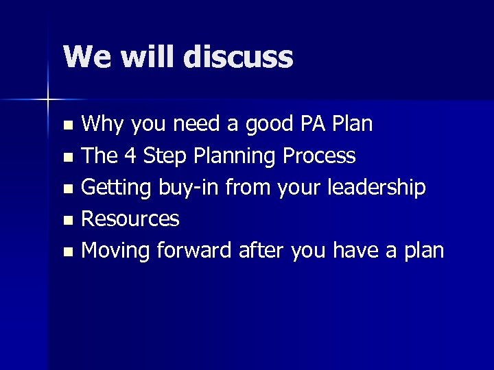 We will discuss Why you need a good PA Plan n The 4 Step
