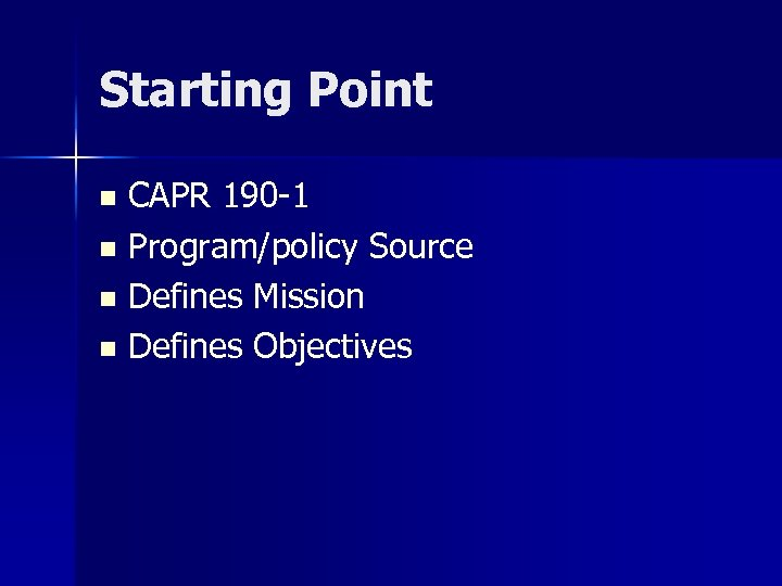 Starting Point CAPR 190 -1 n Program/policy Source n Defines Mission n Defines Objectives