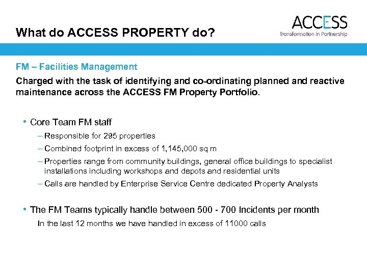 What do ACCESS PROPERTY do? FM – Facilities Management Charged with the task of
