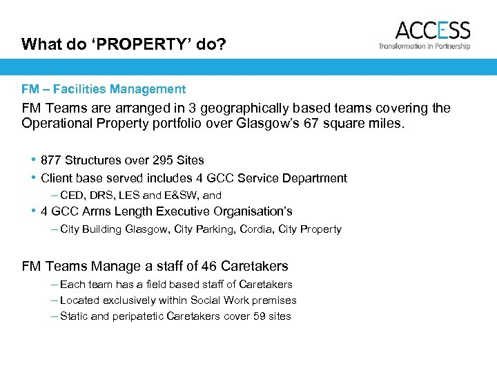 What do 'PROPERTY' do? FM – Facilities Management FM Teams are arranged in 3