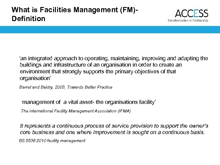 What is Facilities Management (FM)Definition 'an integrated approach to operating, maintaining, improving and adapting