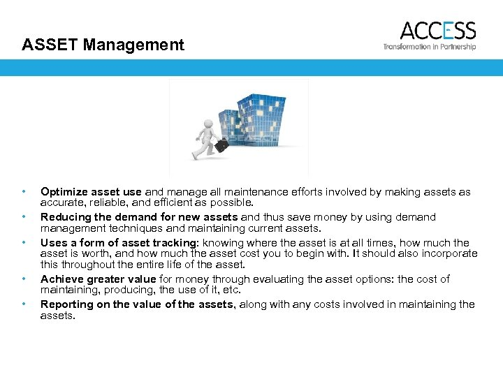 ASSET Management • • • Optimize asset use and manage all maintenance efforts involved