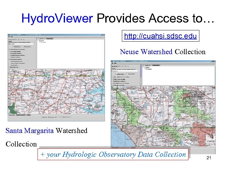 Hydro. Viewer Provides Access to… http: //cuahsi. sdsc. edu Neuse Watershed Collection Santa Margarita