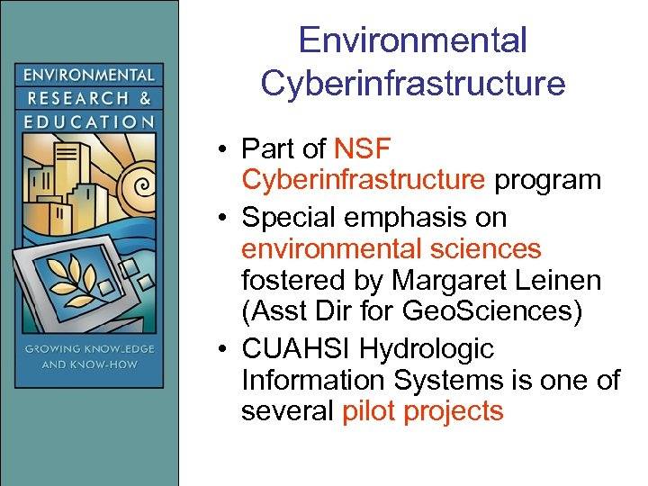 Environmental Cyberinfrastructure • Part of NSF Cyberinfrastructure program • Special emphasis on environmental sciences