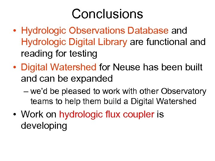 Conclusions • Hydrologic Observations Database and Hydrologic Digital Library are functional and reading for