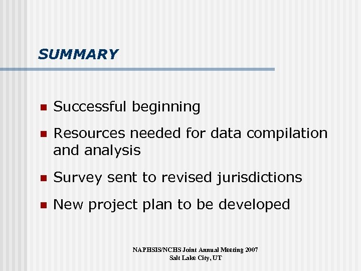 SUMMARY n Successful beginning n Resources needed for data compilation and analysis n Survey