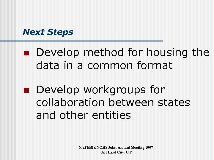 Next Steps n Develop method for housing the data in a common format n