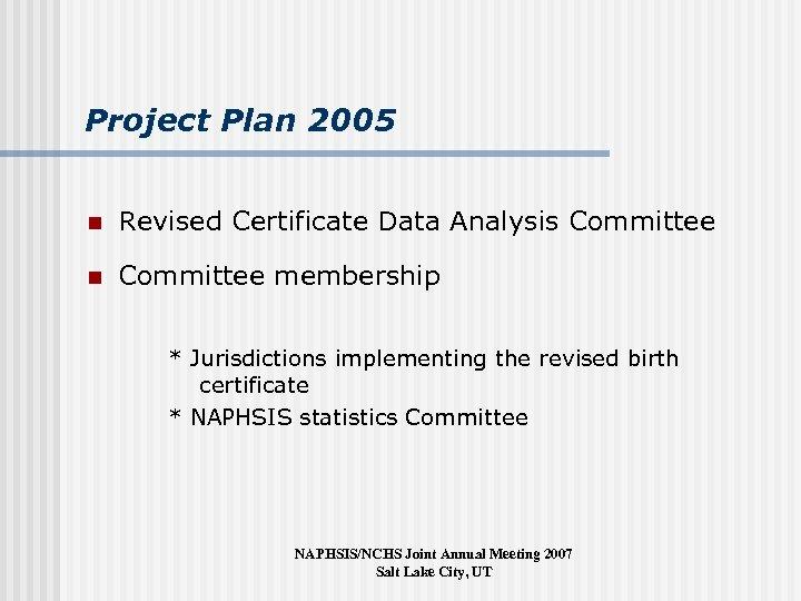 Project Plan 2005 n Revised Certificate Data Analysis Committee n Committee membership * Jurisdictions