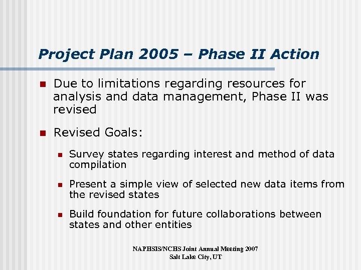 Project Plan 2005 – Phase II Action n Due to limitations regarding resources for
