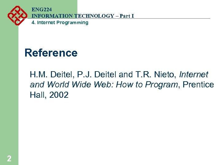 ENG 224 INFORMATION TECHNOLOGY – Part I 4. Internet Programming Reference H. M. Deitel,