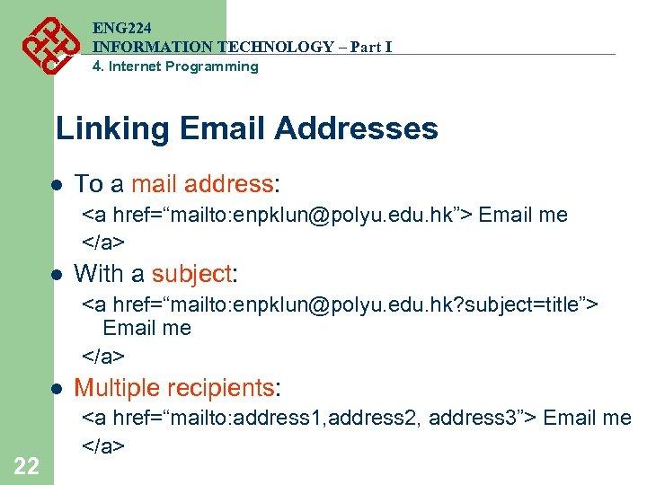 ENG 224 INFORMATION TECHNOLOGY – Part I 4. Internet Programming Linking Email Addresses l