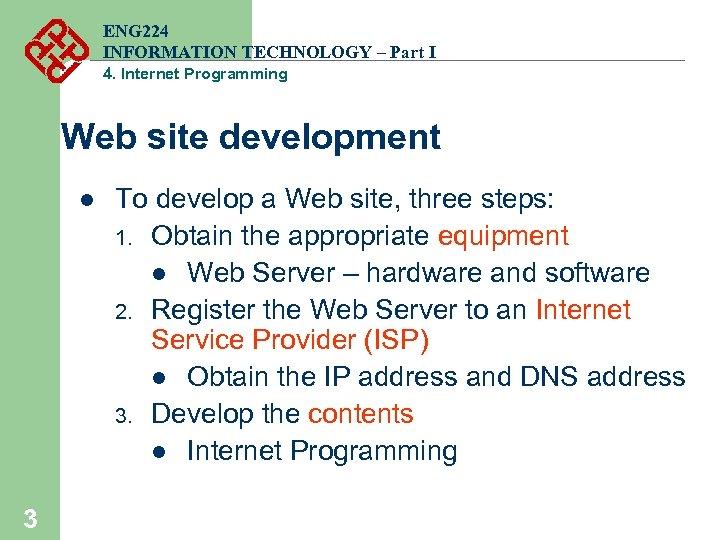 ENG 224 INFORMATION TECHNOLOGY – Part I 4. Internet Programming Web site development l