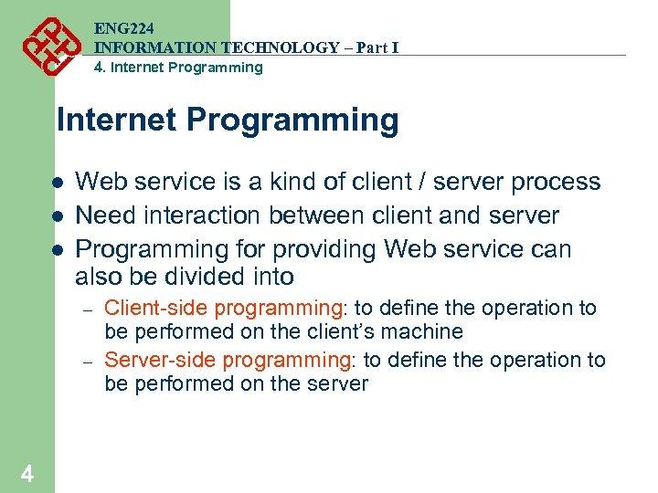 ENG 224 INFORMATION TECHNOLOGY – Part I 4. Internet Programming l l l Web