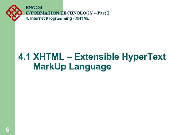 ENG 224 INFORMATION TECHNOLOGY – Part I 4. Internet Programming - XHTML 4. 1