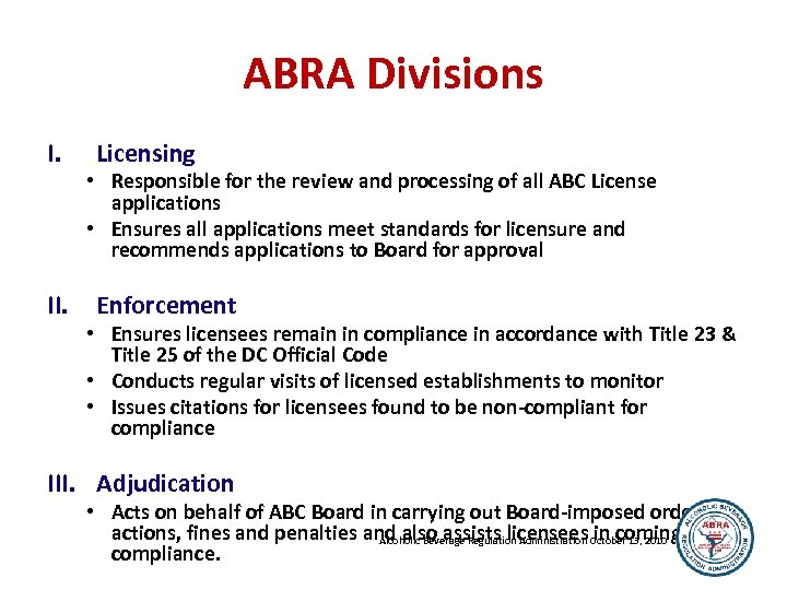 ABRA Divisions I. II. Licensing • Responsible for the review and processing of all
