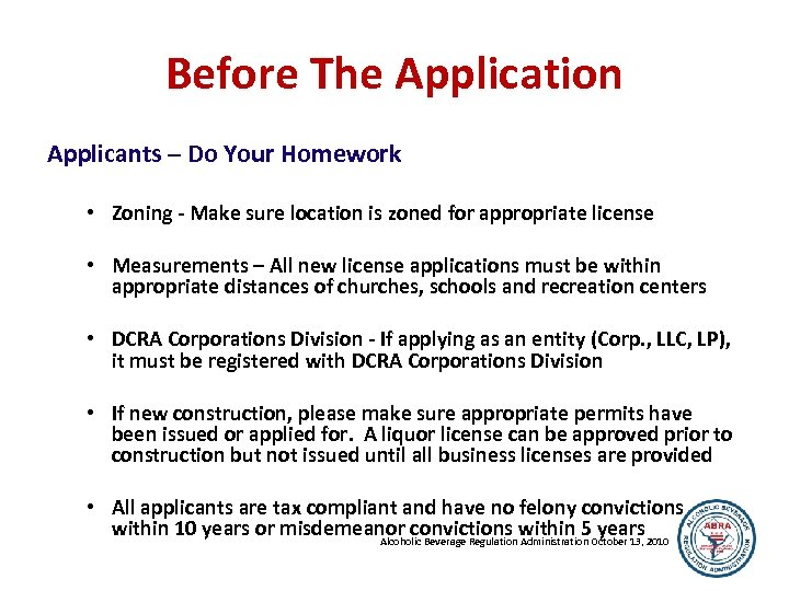 Before The Application Applicants – Do Your Homework • Zoning - Make sure location