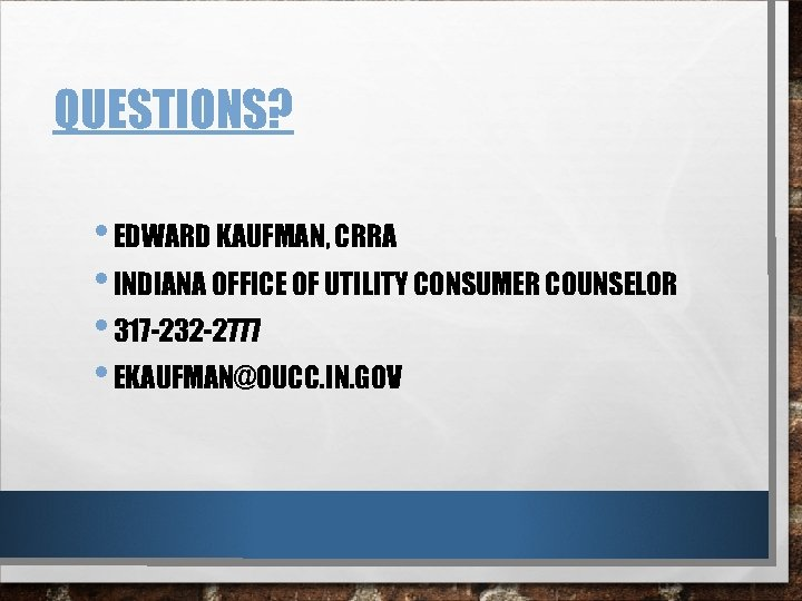 QUESTIONS? • EDWARD KAUFMAN, CRRA • INDIANA OFFICE OF UTILITY CONSUMER COUNSELOR • 317