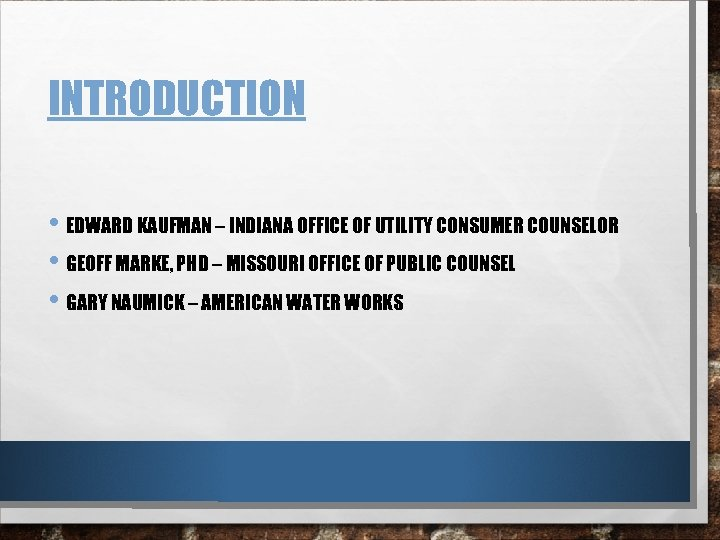 INTRODUCTION • EDWARD KAUFMAN – INDIANA OFFICE OF UTILITY CONSUMER COUNSELOR • GEOFF MARKE,