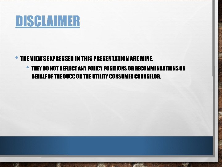 DISCLAIMER • THE VIEWS EXPRESSED IN THIS PRESENTATION ARE MINE. • THEY DO NOT