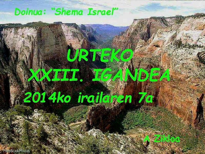 """Doinua: """"Shema Israel"""" URTEKO XXIII. IGANDEA 2014 ko irailaren 7 a A Zikloa"""