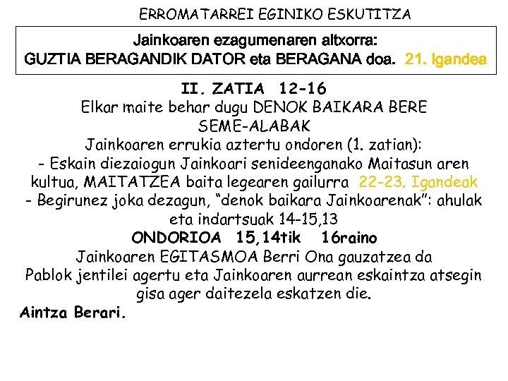 ERROMATARREI EGINIKO ESKUTITZA Jainkoaren ezagumenaren altxorra: GUZTIA BERAGANDIK DATOR eta BERAGANA doa. 21. Igandea