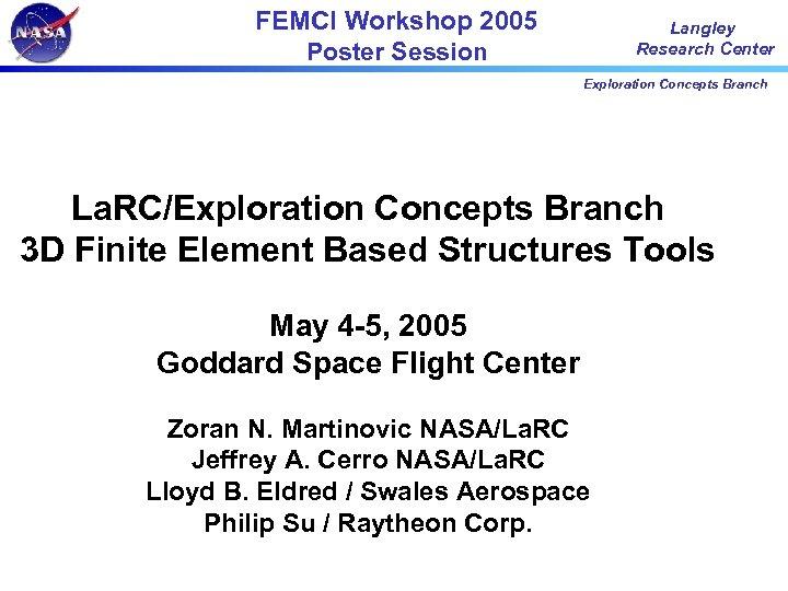 FEMCI Workshop 2005 Poster Session Langley Research Center Exploration Concepts Branch La. RC/Exploration Concepts