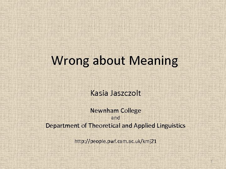 Wrong about Meaning Kasia Jaszczolt Newnham College and Department of Theoretical and Applied Linguistics