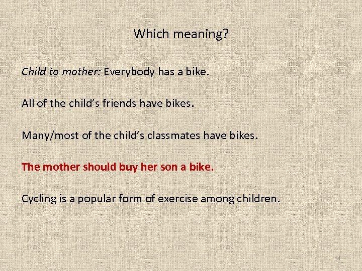 Which meaning? Child to mother: Everybody has a bike. All of the child's friends