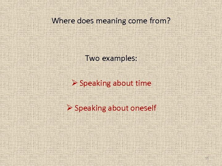 Where does meaning come from? Two examples: Ø Speaking about time Ø Speaking about