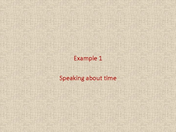 Example 1 Speaking about time