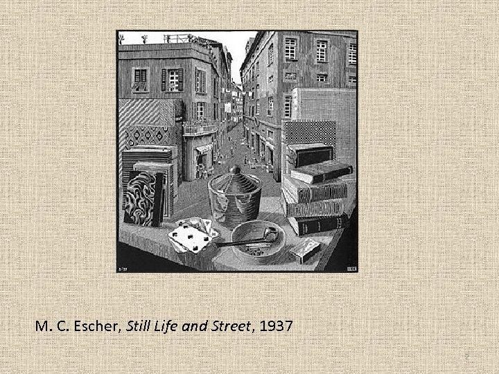 M. C. Escher, Still Life and Street, 1937 2