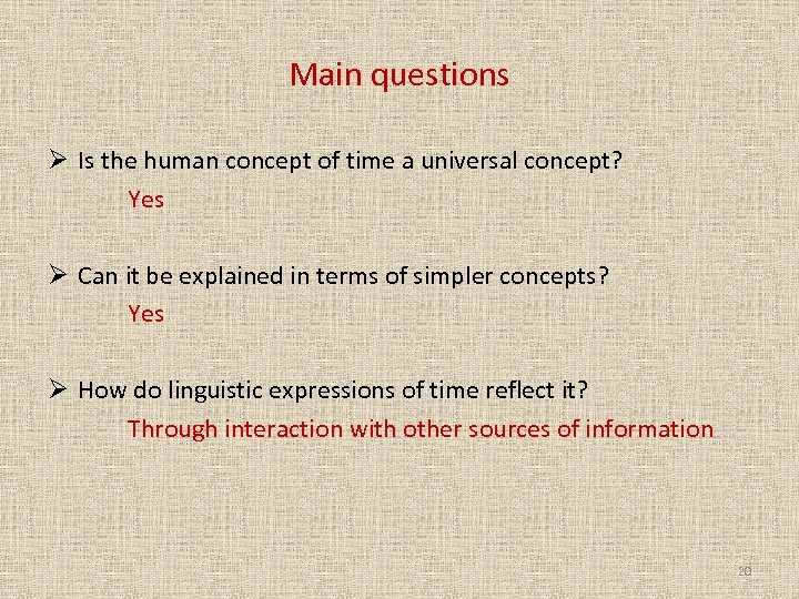 Main questions Ø Is the human concept of time a universal concept? Yes Ø