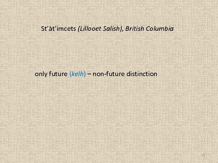 St'àt'imcets (Lillooet Salish), British Columbia only future (kelh) – non-future distinction 23