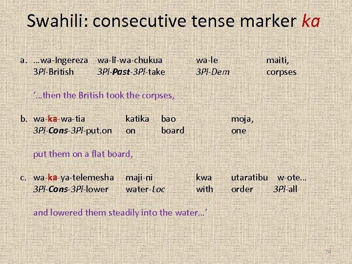 Swahili: consecutive tense marker ka a. …wa-Ingereza wa-li-wa-chukua 3 Pl-British 3 Pl-Past-3 Pl-take '…then