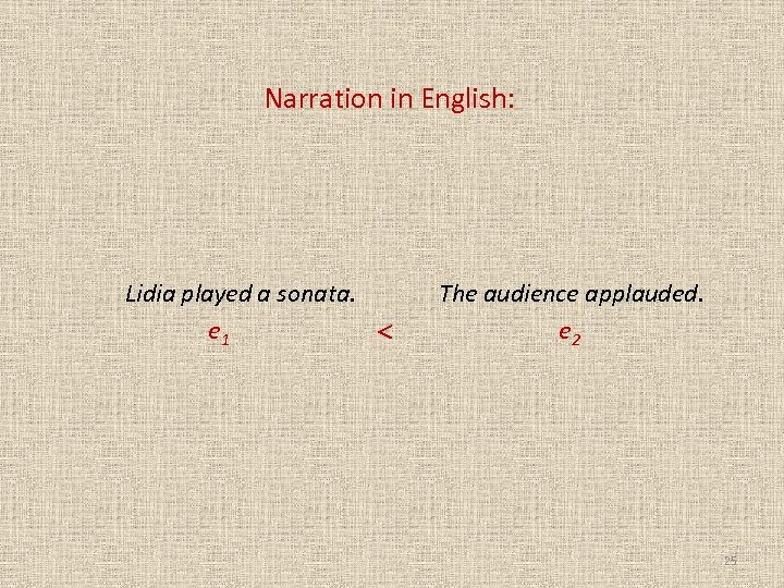 Narration in English: Lidia played a sonata. e 1 The audience applauded. e 2