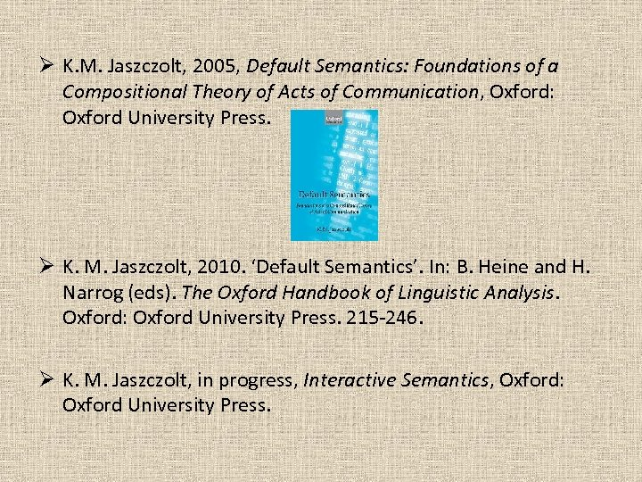 Ø K. M. Jaszczolt, 2005, Default Semantics: Foundations of a Compositional Theory of Acts