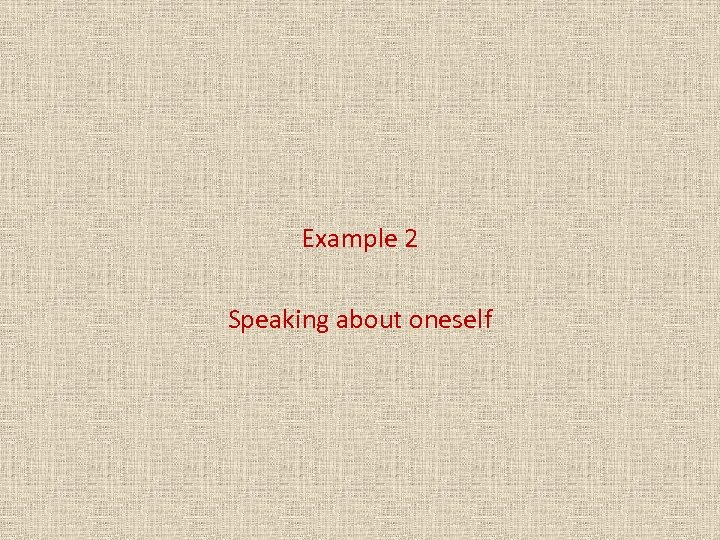 Example 2 Speaking about oneself