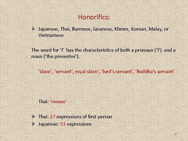 Honorifics: Ø Japanese, Thai, Burmese, Javanese, Khmer, Korean, Malay, or Vietnamese The word for