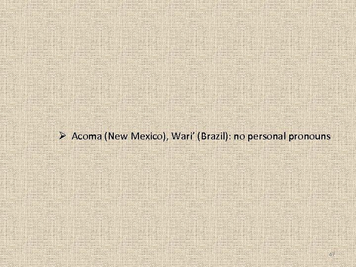 Ø Acoma (New Mexico), Wari' (Brazil): no personal pronouns 47