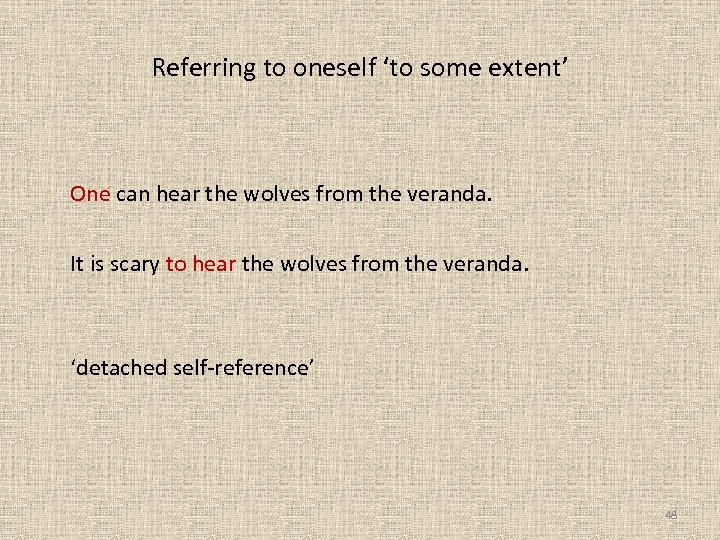 Referring to oneself 'to some extent' One can hear the wolves from the veranda.