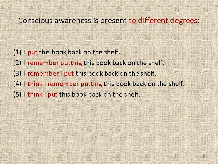 Conscious awareness is present to different degrees: (1) (2) (3) (4) (5) I put