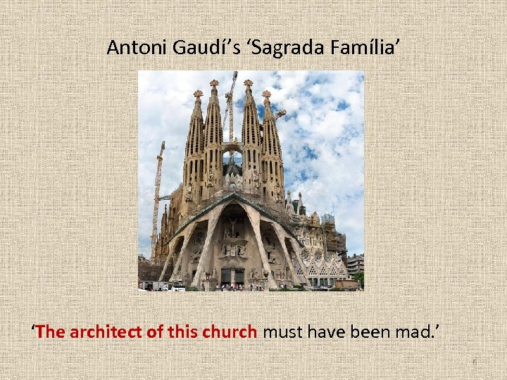 Antoni Gaudí's 'Sagrada Família' 'The architect of this church must have been mad. '