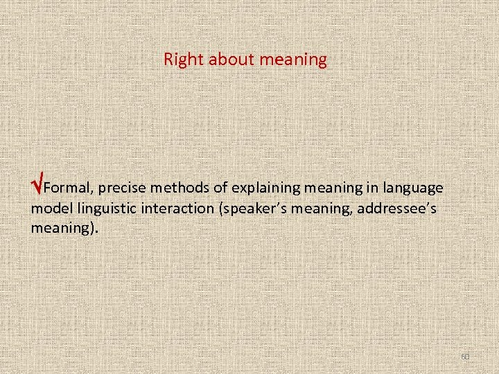Right about meaning Formal, precise methods of explaining meaning in language model linguistic interaction