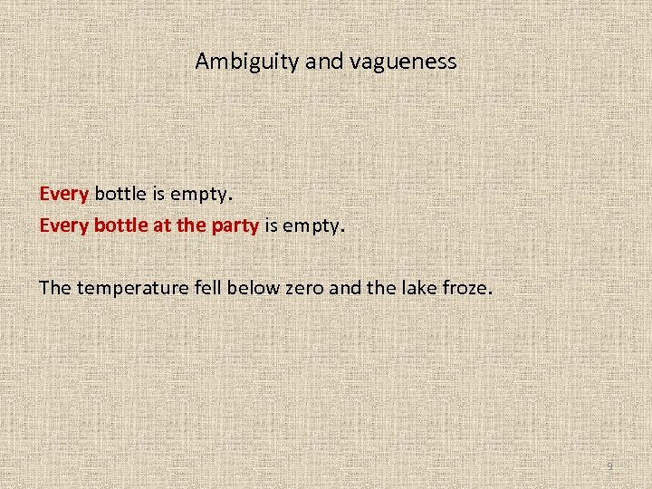 Ambiguity and vagueness Every bottle is empty. Every bottle at the party is empty.