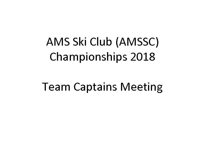 AMS Ski Club (AMSSC) Championships 2018 Team Captains Meeting