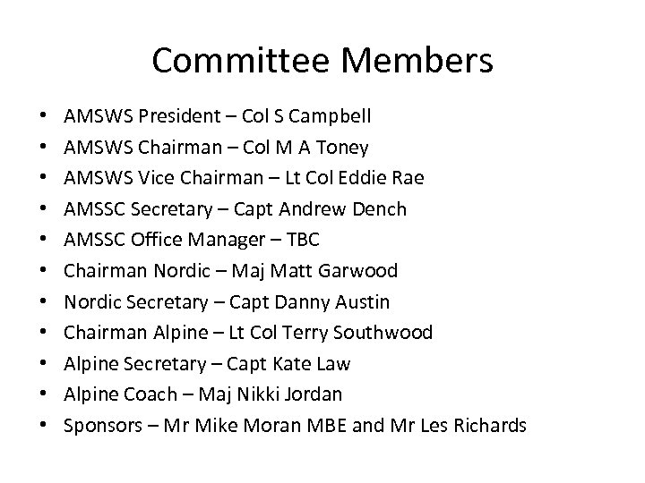 Committee Members • • • AMSWS President – Col S Campbell AMSWS Chairman –