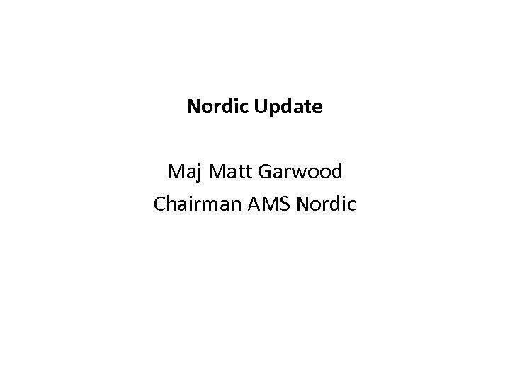 Nordic Update Maj Matt Garwood Chairman AMS Nordic