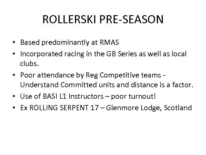 ROLLERSKI PRE-SEASON • Based predominantly at RMAS • Incorporated racing in the GB Series